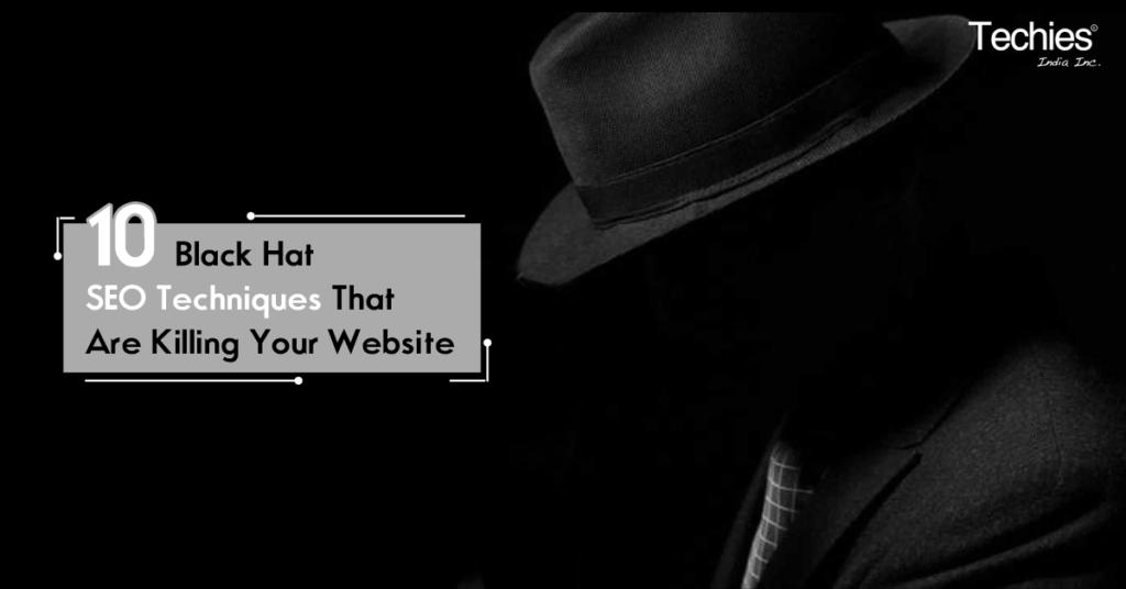 Black Hat SEO Techniques that are killing your Website