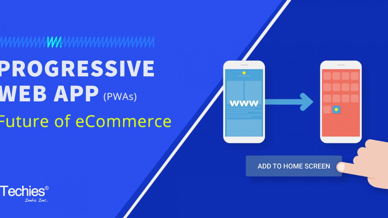 Progressive Web Apps- The Future of eCommerce  | Techies India Inc
