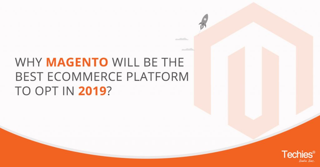 Why Magento will be the best eCommerce platform to Opt in 2019?