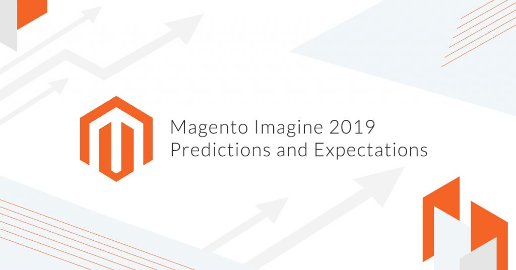 Magento Imagine 2019 – Predictions and Expectations