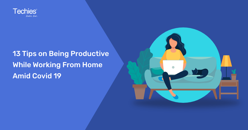 13 Tips on Being Productive While Working From Home Amid Covid 19