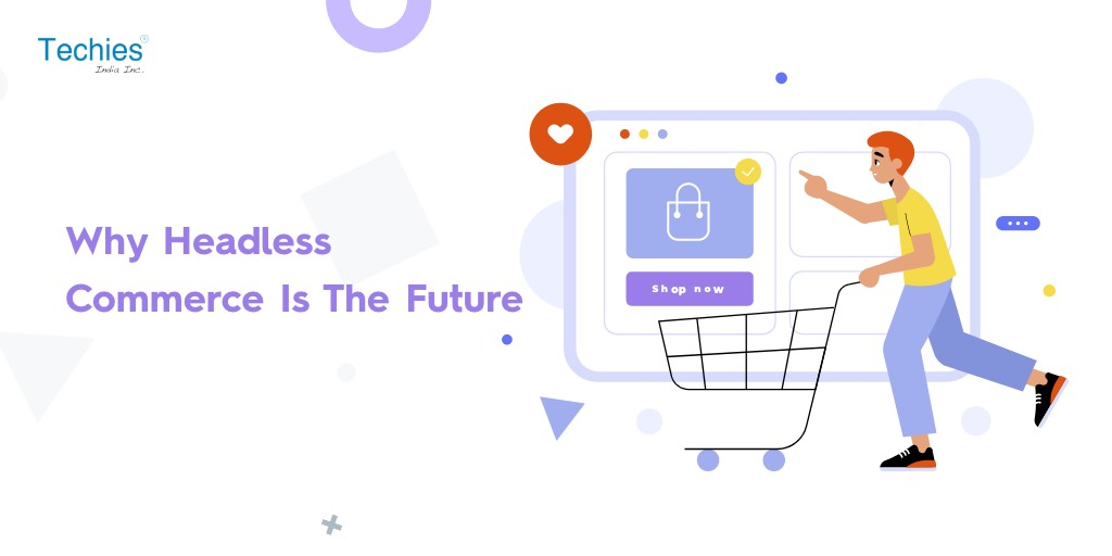 Why Headless Commerce Is The Future
